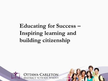 Our Focus: Learning, Leadership, Community Educating for Success – Inspiring learning and building citizenship.