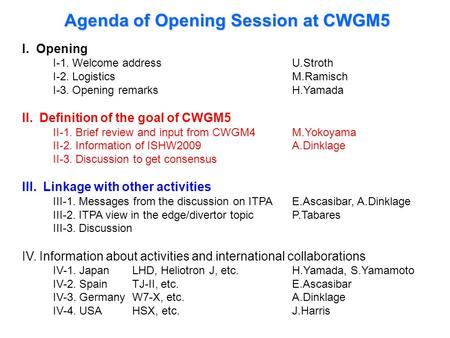 I. Opening I-1. Welcome address U.Stroth I-2. Logistics M.Ramisch I-3. Opening remarks H.Yamada II. Definition of the goal of CWGM5 II-1. Brief review.