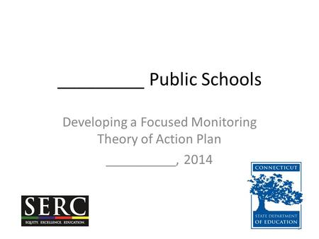 _________ Public Schools Developing a Focused Monitoring Theory of Action Plan __________, 2014 1.