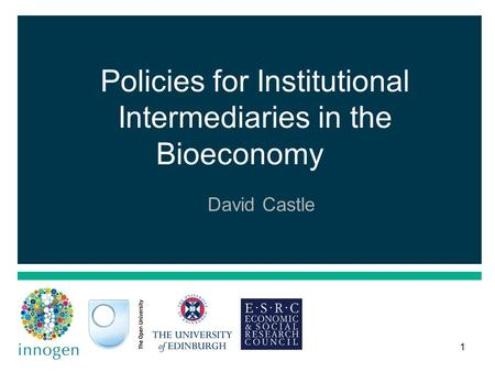 1 Policies for Institutional Intermediaries in the Bioeconomy David Castle.
