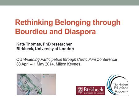Rethinking Belonging through Bourdieu and Diaspora Kate Thomas, PhD researcher Birkbeck, University of London OU Widening Participation through Curriculum.