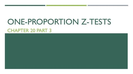 ONE-PROPORTION Z-TESTS CHAPTER 20 PART 3. 4 Steps : 1)State the hypotheses 2)Check conditions and model (Normal model) 3)Mechanics (Find z-score and P-value)