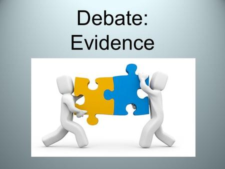 Debate: Evidence. Review Valid: The conclusion of the argument follows logically from its premises. Sound: The argument is valid and all of its premises.