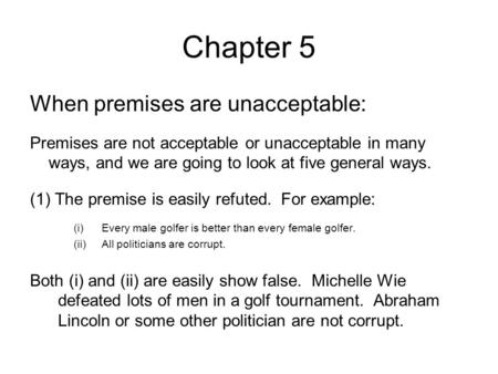 Chapter 5 When premises are unacceptable: Premises are not acceptable or unacceptable in many ways, and we are going to look at five general ways. (1)The.