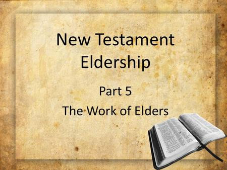 New Testament Eldership Part 5 The Work of Elders.