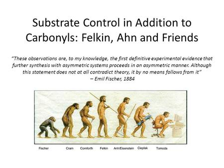 "Substrate Control in Addition to Carbonyls: Felkin, Ahn and Friends ""These observations are, to my knowledge, the first definitive experimental evidence."