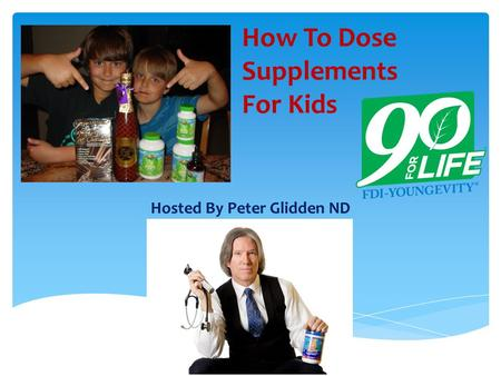 How To Dose Supplements For Kids Hosted By Peter Glidden ND.