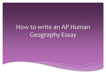 "ap human geography practice essays Ap® human geography syllabus 1 syllabus 1058786v1 3 topic multiple- choice coverage on the ap exam readings time semester exam includes units analysis essay introduction to gis practice free-response question (20 minutes) week 4 map analysis essay due mapping our world, module 1: "" arcview."