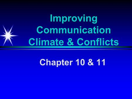 Improving Communication Climate & Conflicts Chapter 10 & 11.