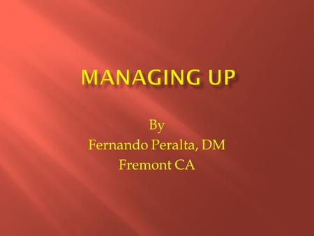 By Fernando Peralta, DM Fremont CA. A major challenge employees face when dealing with a Supervisor, Manager or an Executive is how to express an idea.