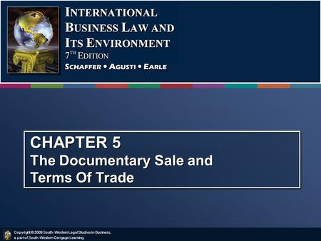 Copyright © 2009 South-Western Legal Studies in Business, a part of South-Western Cengage Learning. CHAPTER 5 The Documentary Sale and Terms Of Trade.