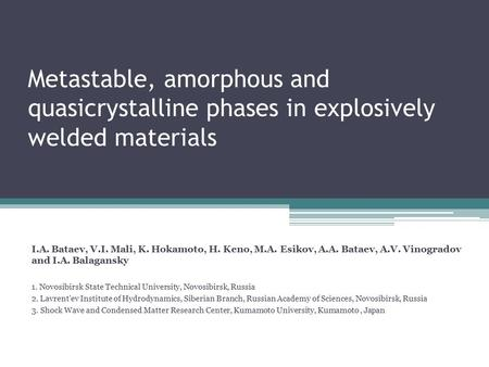 Metastable, amorphous and quasicrystalline phases in explosively welded materials I.A. Bataev, V.I. Mali, K. Hokamoto, H. Keno, M.A. Esikov, A.A. Bataev,