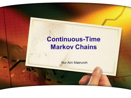 Continuous-Time Markov Chains Nur Aini Masruroh. LOGO Introduction  A continuous-time Markov chain is a stochastic process having the Markovian property.