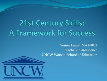 Somer Lewis, MA NBCT Teacher-In-Residence UNCW Watson School of Education.