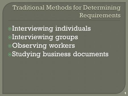  Interviewing individuals  Interviewing groups  Observing workers  Studying business documents 1.