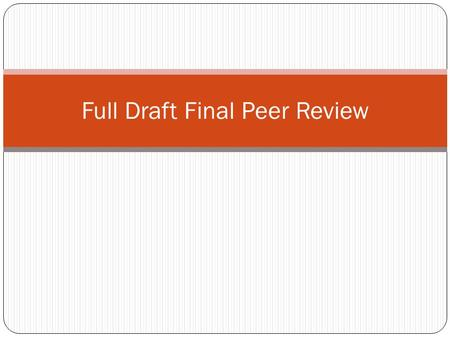 Full Draft Final Peer Review. Wednesday 12/04/13 You Need: 1. Full rough draft (Intro, body, conclusion) 2. Highlighters: Green, Pink, Yellow 3. Pen/pencil.