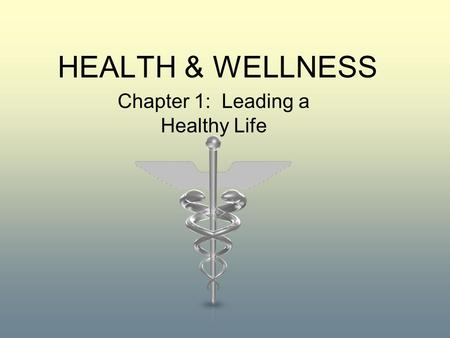 HEALTH & WELLNESS Chapter 1: Leading a Healthy Life.