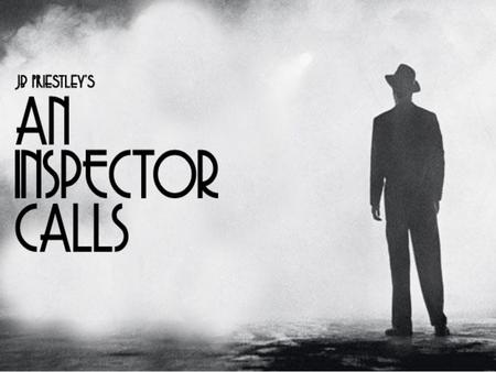 An Inspector Calls A play by J.B. Priestley.