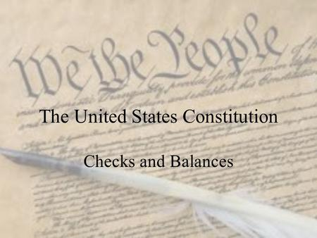 The United States Constitution Checks and Balances.