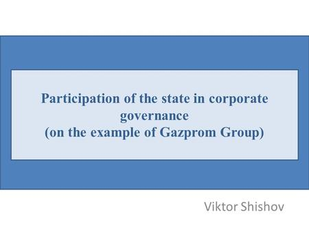 Viktor Shishov Participation of the state in corporate governance (on the example of Gazprom Group)