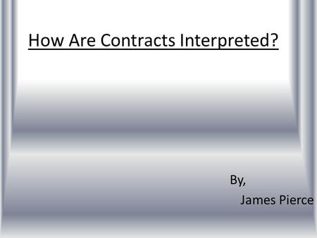 How Are Contracts Interpreted? By, James Pierce. DoNow Highman bought a new personal computer from Advance Electronics. She signed the store's usual contract,