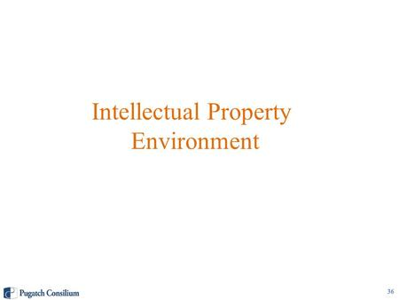 Intellectual Property Environment 36. Pharmaceutical IP Overview History of compulsory licensing up to 1980s – limited R&D activity Compared to other.