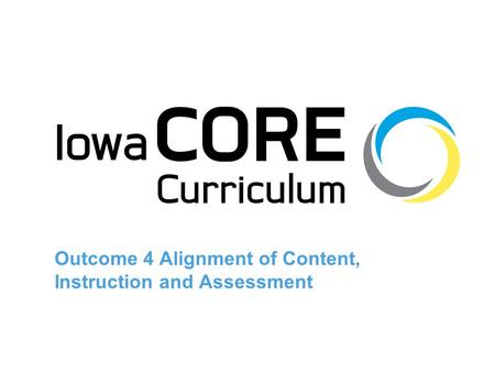 Outcome 4 Alignment of Content, Instruction and Assessment.
