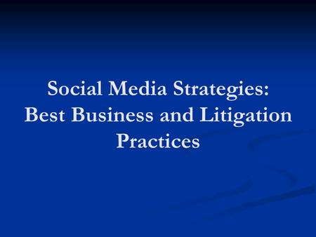 Social Media Strategies: Best Business and Litigation Practices.