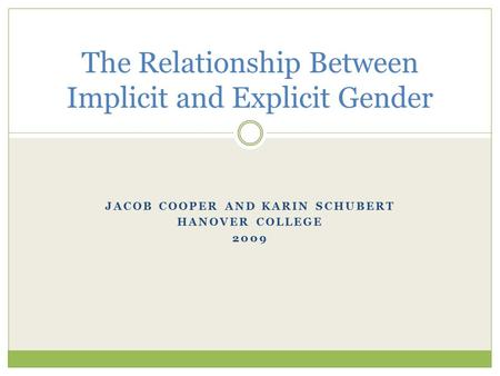 JACOB COOPER AND KARIN SCHUBERT HANOVER COLLEGE 2009 The Relationship Between Implicit and Explicit Gender.
