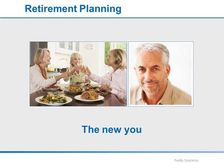 Paddy Stapleton Retirement Planning The new you. Paddy Stapleton Retirement Planning  End of key phase  Beginning of new phase  OPPORTUNITY to live.