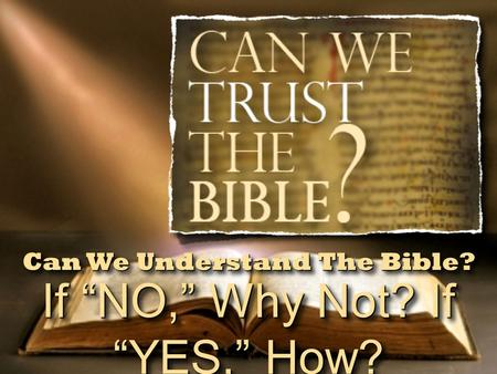 "If ""NO,"" Why Not? If ""YES,"" How? Can We Understand The Bible?"