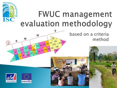 Based on a criteria method. The FWUC capacity to undertake their main tasks:  Operation  Maintenance  Communication and relationship with farmers and.