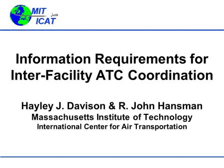 Information Requirements for Inter-Facility ATC Coordination Hayley J. Davison & R. John Hansman Massachusetts Institute of Technology International Center.