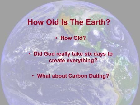 How Old Is The <strong>Earth</strong>? How Old? Did God really take six <strong>days</strong> to create everything? What about Carbon Dating?