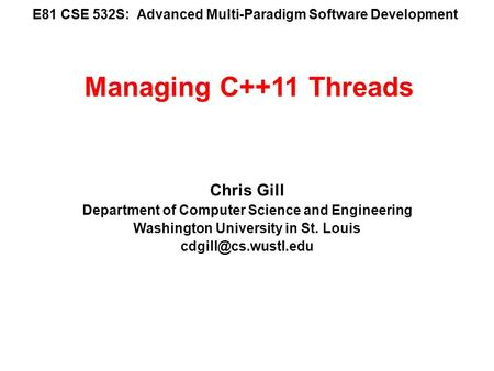 E81 CSE 532S: Advanced Multi-Paradigm Software Development Chris Gill Department of Computer Science and Engineering Washington University in St. Louis.