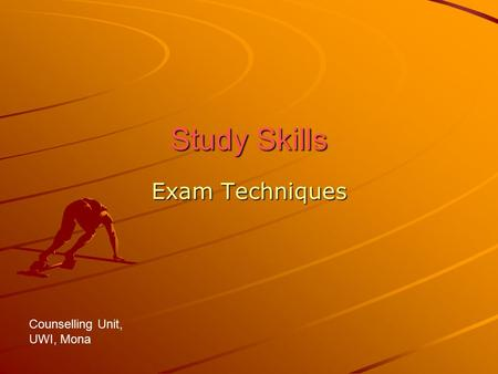 Study Skills Exam Techniques Counselling Unit, UWI, Mona.