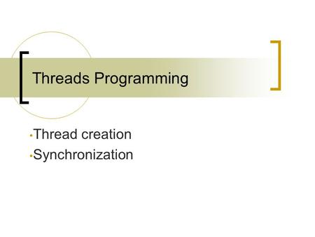 Threads Programming Thread creation Synchronization.