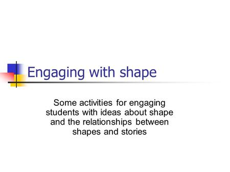Engaging with shape Some activities for engaging students with ideas about shape and the relationships between shapes and stories.