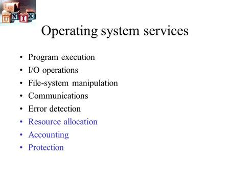 Operating system services Program execution I/O operations File-system manipulation Communications Error detection Resource allocation Accounting Protection.