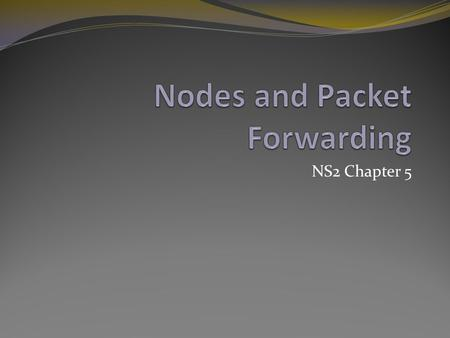 NS2 Chapter 5. Node A node is an OTcl class, but most of its components are TclObjects. All node contain at least the following components An address.