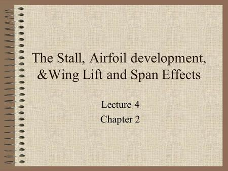 The Stall, Airfoil development, &Wing Lift and Span Effects