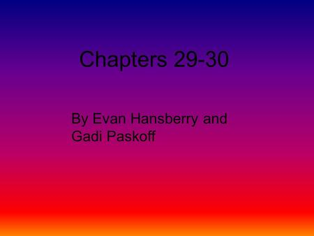 Chapters 29-30 By Evan Hansberry and Gadi Paskoff.