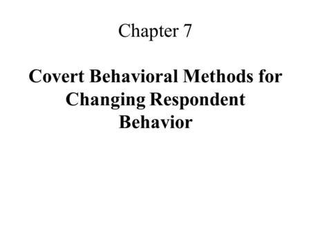 Chapter 7 Covert Behavioral Methods for Changing Respondent Behavior.