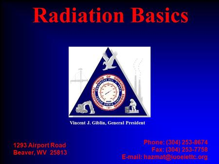 Vincent J. Giblin, General President 1293 Airport Road Beaver, WV 25813 Phone: (304) 253-8674 Fax: (304) 253-7758   Radiation.