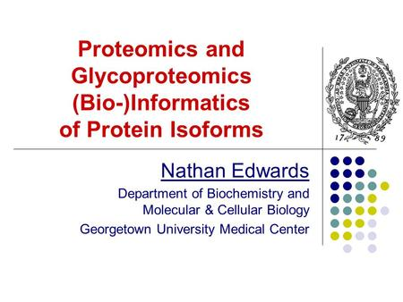 Proteomics and Glycoproteomics (Bio-)Informatics of Protein Isoforms Nathan Edwards Department of Biochemistry and Molecular & Cellular Biology Georgetown.