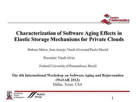 1 Characterization of Software Aging Effects in Elastic Storage Mechanisms for Private Clouds Rubens Matos, Jean Araujo, Vandi Alves and Paulo Maciel Presenter: