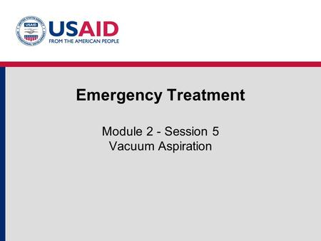 Emergency Treatment Module 2 - Session 5 Vacuum Aspiration
