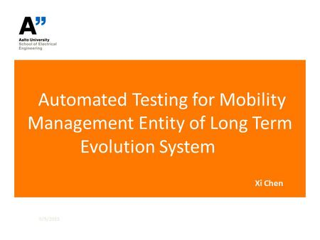 Automated Testing for Mobility Management Entity of Long Term Evolution System 5/5/2015 Xi Chen.