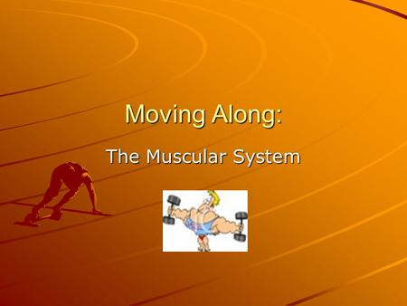 Moving Along: The Muscular System.