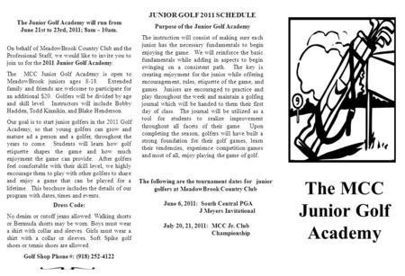 The MCC Junior Golf Academy JUNIOR GOLF 2011 SCHEDULE Purpose of the Junior Golf Academy The instruction will consist of making sure each junior has the.